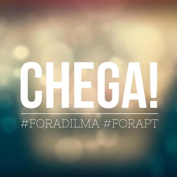 Chega! #foradilma #forapt