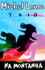 Michel Leme Trio – Na Montanha