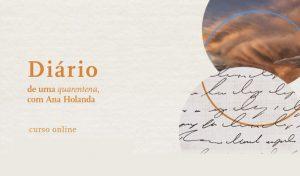 Curso Online: Diário de uma quarentena com Ana Holanda